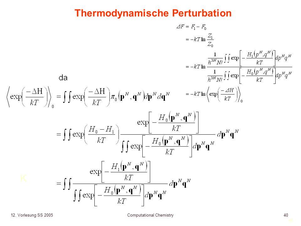40 12. Vorlesung SS 2005 Computational Chemistry40 Thermodynamische Perturbation K
