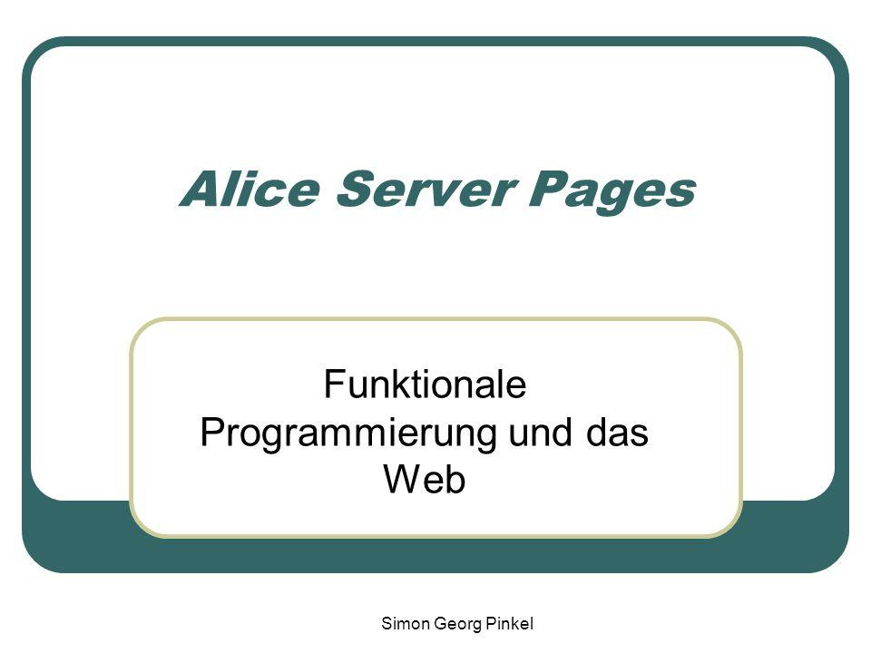 Simon Georg Pinkel Alice Server Pages Funktionale Programmierung und das Web