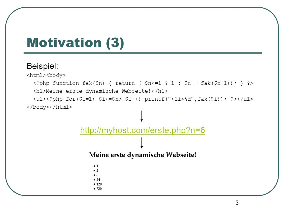 3 Motivation (3) Beispiel: Meine erste dynamische Webseite.
