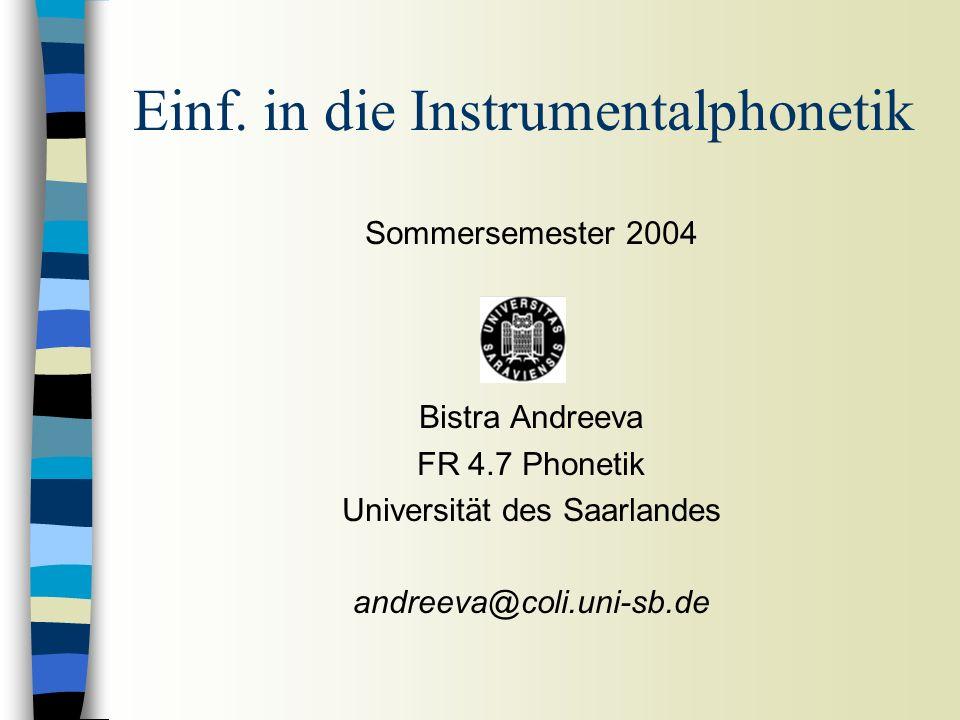 Sommersemester 2004 Bistra Andreeva FR 4.7 Phonetik Universität des Saarlandes andreeva@coli.uni-sb.de Einf.