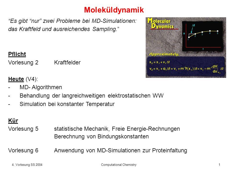 14. Vorlesung SS 2004 Computational Chemistry Moleküldynamik Es gibt nur zwei Probleme bei MD-Simulationen: das Kraftfeld und ausreichendes Sampling.