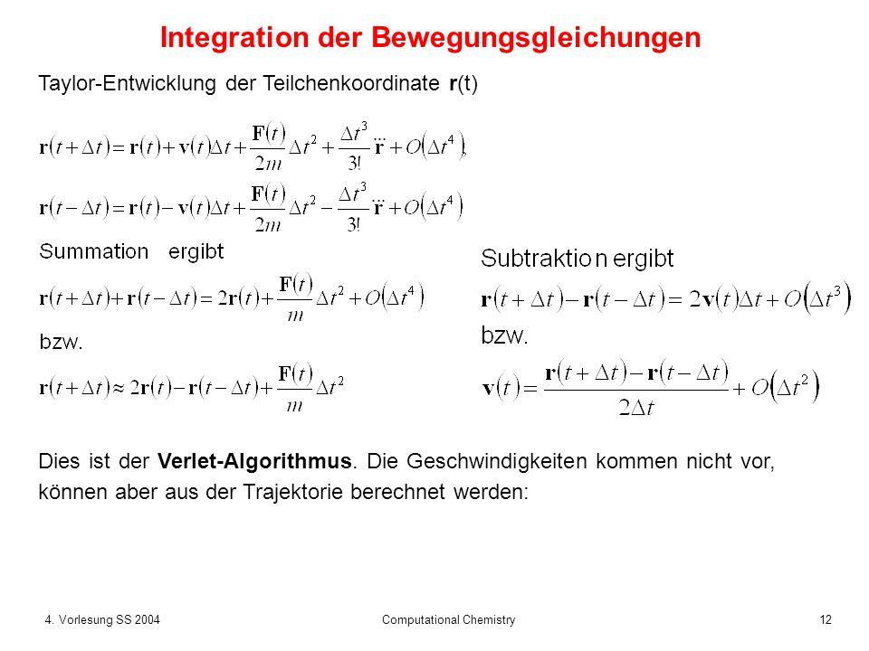 124. Vorlesung SS 2004 Computational Chemistry Taylor-Entwicklung der Teilchenkoordinate r(t) Dies ist der Verlet-Algorithmus. Die Geschwindigkeiten k