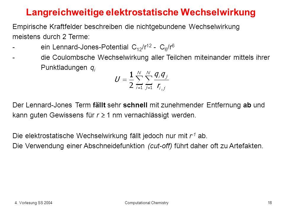 184. Vorlesung SS 2004 Computational Chemistry Empirische Kraftfelder beschreiben die nichtgebundene Wechselwirkung meistens durch 2 Terme: -ein Lenna