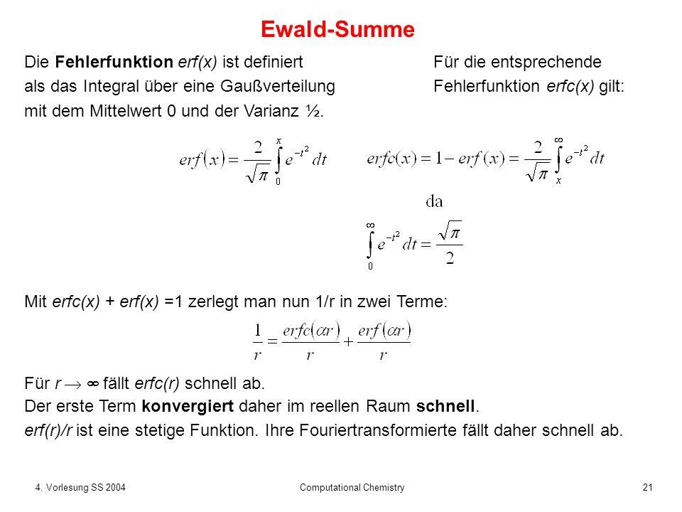 214. Vorlesung SS 2004 Computational Chemistry Die Fehlerfunktion erf(x) ist definiertFür die entsprechende als das Integral über eine Gaußverteilung