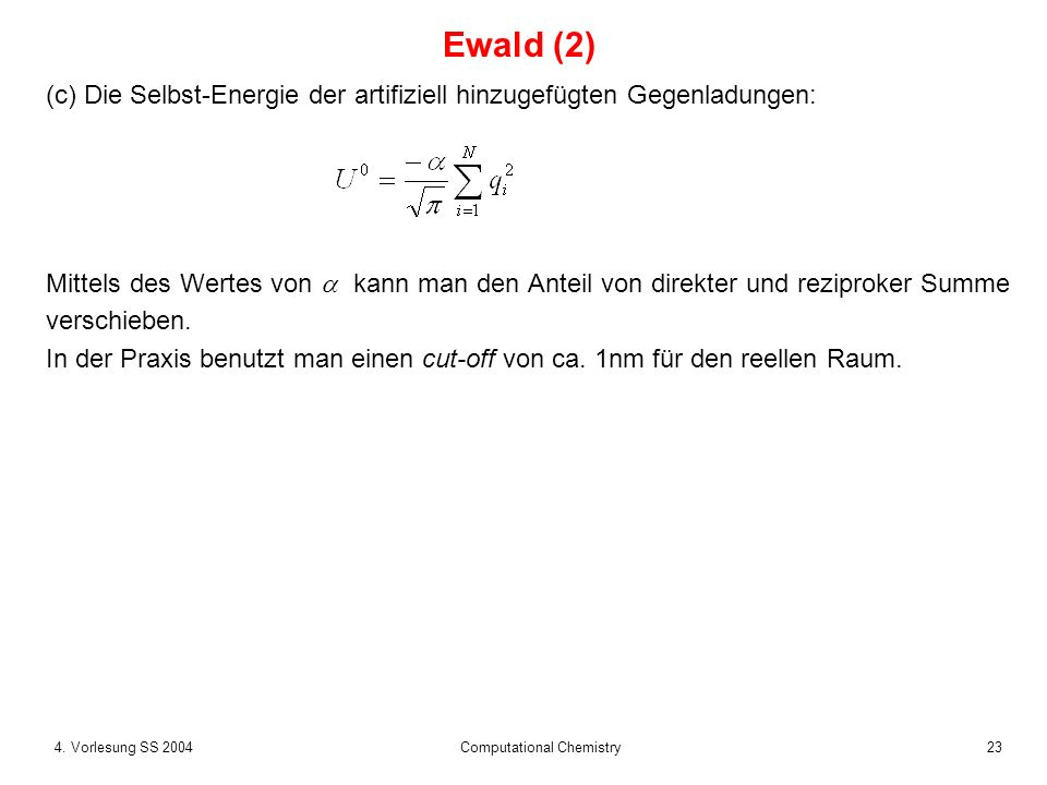 234. Vorlesung SS 2004 Computational Chemistry (c) Die Selbst-Energie der artifiziell hinzugefügten Gegenladungen: Mittels des Wertes von kann man den