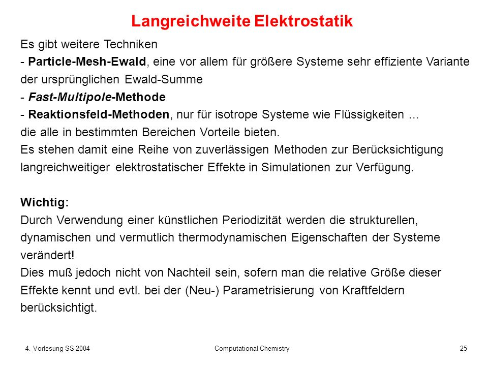 254. Vorlesung SS 2004 Computational Chemistry Es gibt weitere Techniken - Particle-Mesh-Ewald, eine vor allem für größere Systeme sehr effiziente Var