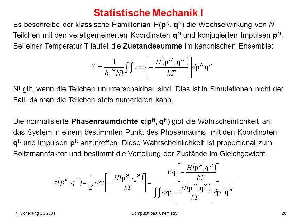 284. Vorlesung SS 2004 Computational Chemistry Es beschreibe der klassische Hamiltonian H(p N, q N ) die Wechselwirkung von N Teilchen mit den verallg