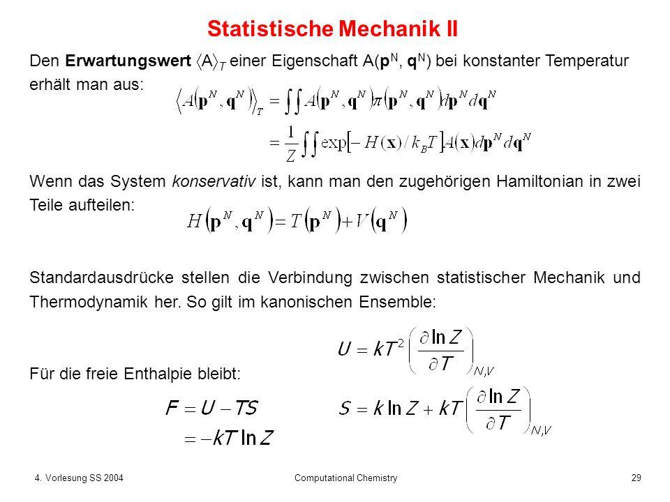 294. Vorlesung SS 2004 Computational Chemistry Den Erwartungswert A T einer Eigenschaft A(p N, q N ) bei konstanter Temperatur erhält man aus: Wenn da