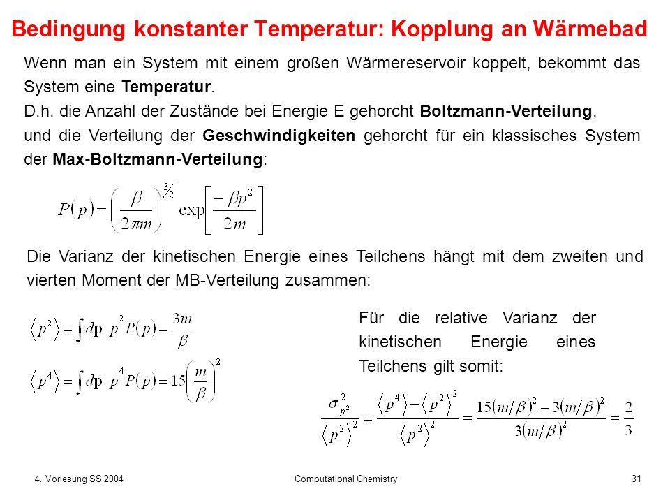 314. Vorlesung SS 2004 Computational Chemistry Wenn man ein System mit einem großen Wärmereservoir koppelt, bekommt das System eine Temperatur. D.h. d
