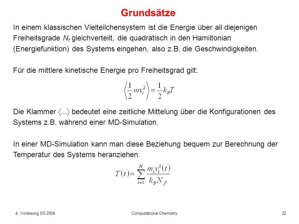 324. Vorlesung SS 2004 Computational Chemistry Grundsätze In einem klassischen Vielteilchensystem ist die Energie über all diejenigen Freiheitsgrade N