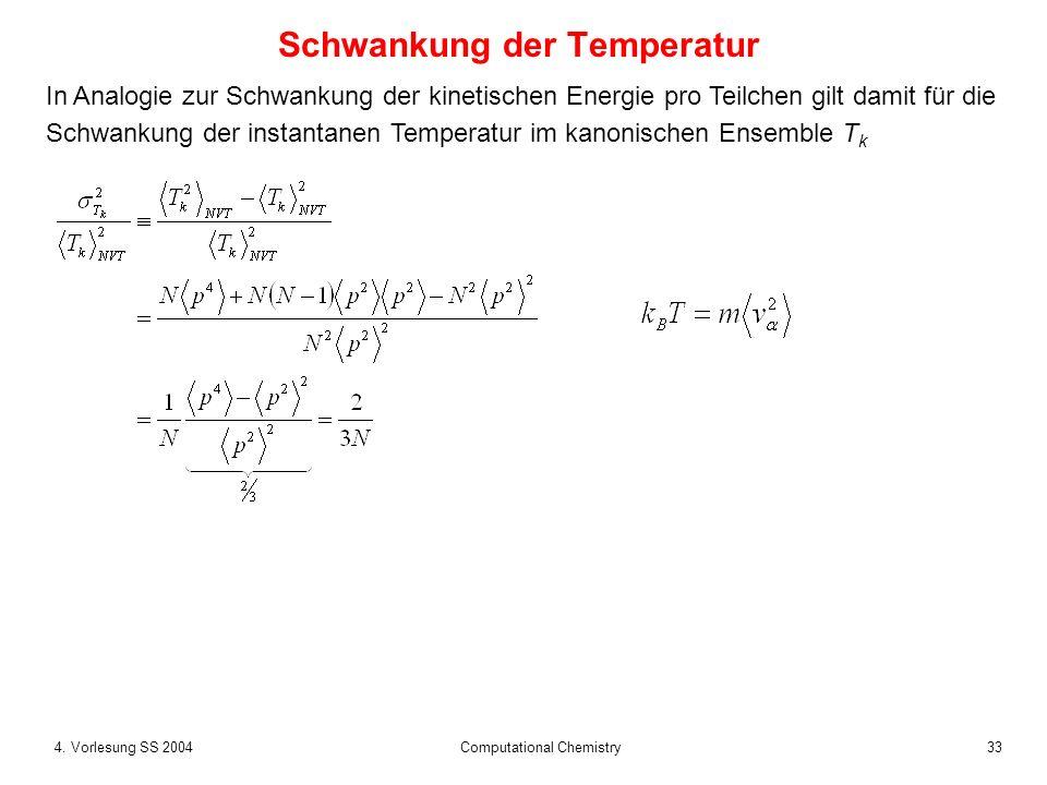 334. Vorlesung SS 2004 Computational Chemistry Schwankung der Temperatur In Analogie zur Schwankung der kinetischen Energie pro Teilchen gilt damit fü