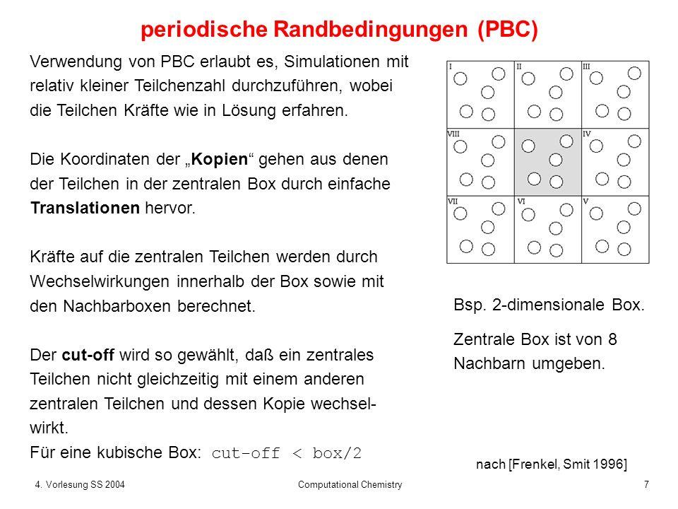 74. Vorlesung SS 2004 Computational Chemistry Verwendung von PBC erlaubt es, Simulationen mit relativ kleiner Teilchenzahl durchzuführen, wobei die Te