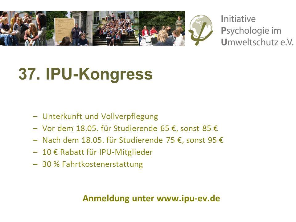 37. IPU-Kongress –Unterkunft und Vollverpflegung –Vor dem 18.05. für Studierende 65, sonst 85 –Nach dem 18.05. für Studierende 75, sonst 95 –10 Rabatt