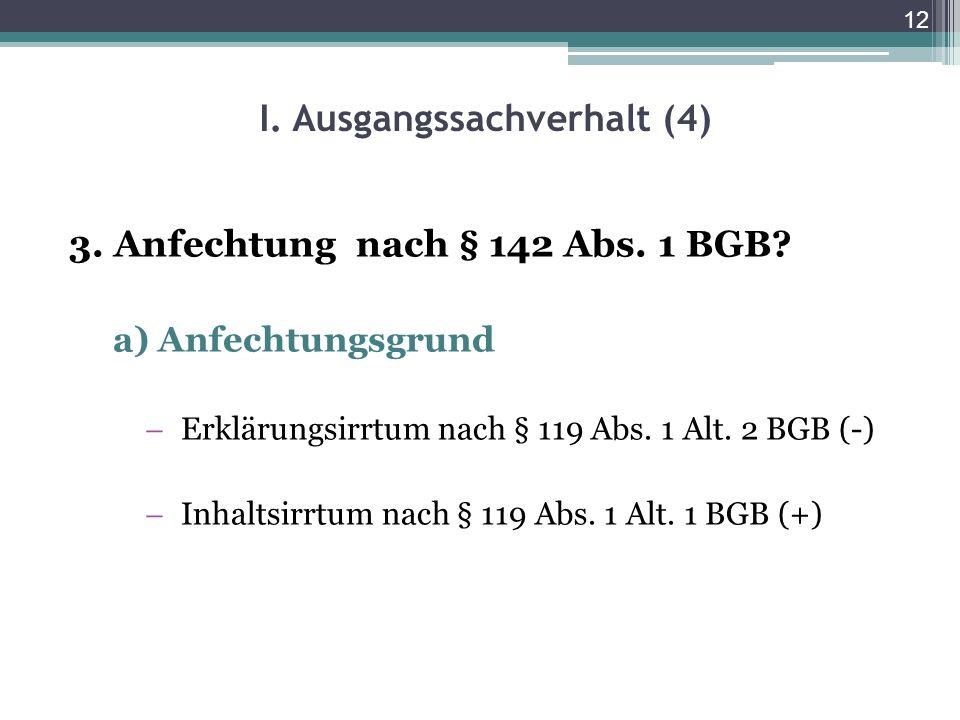 12 I. Ausgangssachverhalt (4) 3. Anfechtung nach § 142 Abs. 1 BGB? a) Anfechtungsgrund Erklärungsirrtum nach § 119 Abs. 1 Alt. 2 BGB (-) Inhaltsirrtum