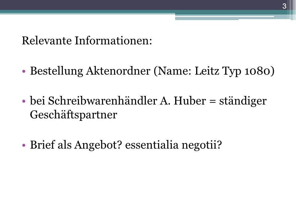 Relevante Informationen: Bestellung Aktenordner (Name: Leitz Typ 1080) bei Schreibwarenhändler A. Huber = ständiger Geschäftspartner Brief als Angebot