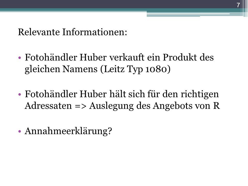 Relevante Informationen: Fotohändler Huber verkauft ein Produkt des gleichen Namens (Leitz Typ 1080) Fotohändler Huber hält sich für den richtigen Adressaten => Auslegung des Angebots von R Annahmeerklärung.