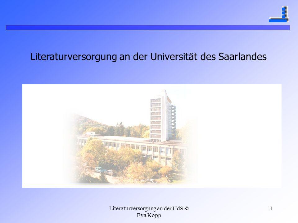 Literaturversorgung an der UdS © Eva Kopp 1 Literaturversorgung an der Universität des Saarlandes