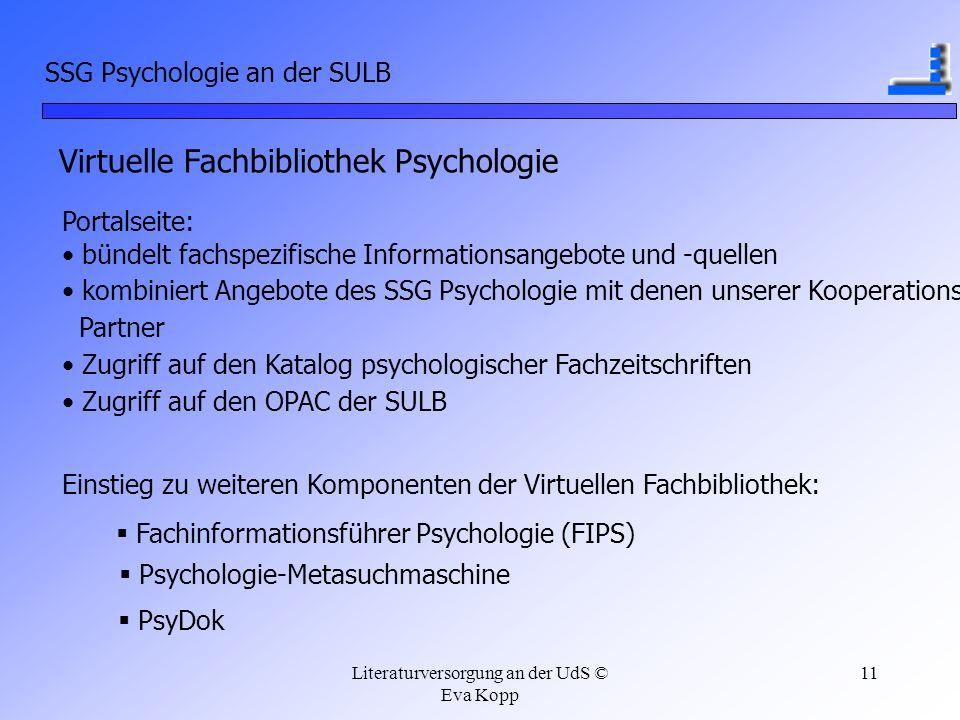 Literaturversorgung an der UdS © Eva Kopp 11 SSG Psychologie an der SULB Virtuelle Fachbibliothek Psychologie Portalseite: bündelt fachspezifische Inf