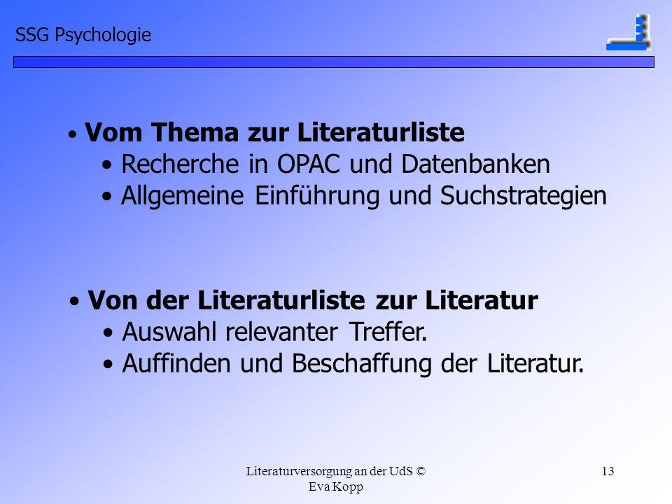 Literaturversorgung an der UdS © Eva Kopp 13 Vom Thema zur Literaturliste Recherche in OPAC und Datenbanken Allgemeine Einführung und Suchstrategien V
