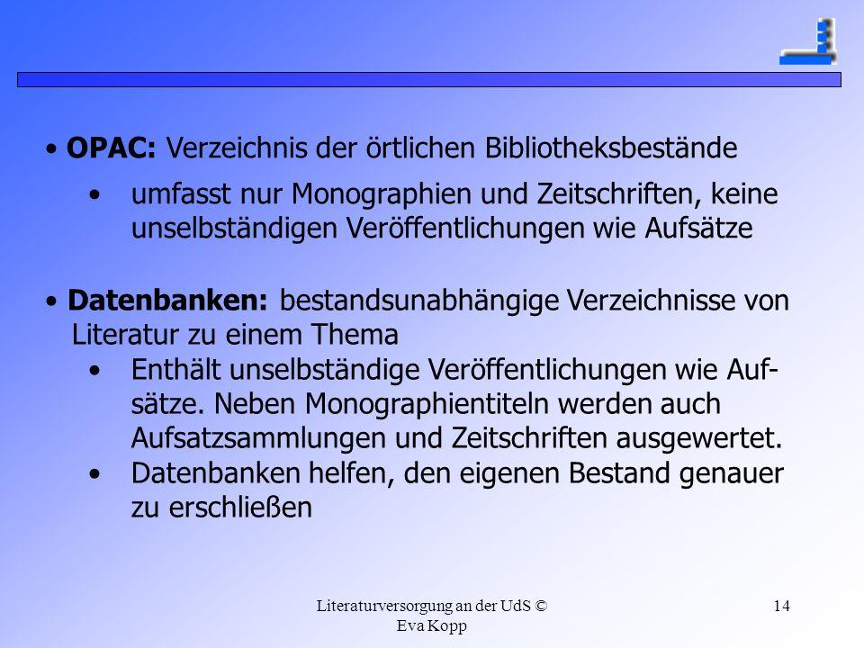 Literaturversorgung an der UdS © Eva Kopp 14 Datenbanken: bestandsunabhängige Verzeichnisse von Literatur zu einem Thema Enthält unselbständige Veröff