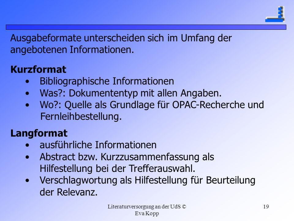 Literaturversorgung an der UdS © Eva Kopp 19 Ausgabeformate unterscheiden sich im Umfang der angebotenen Informationen. Kurzformat Bibliographische In