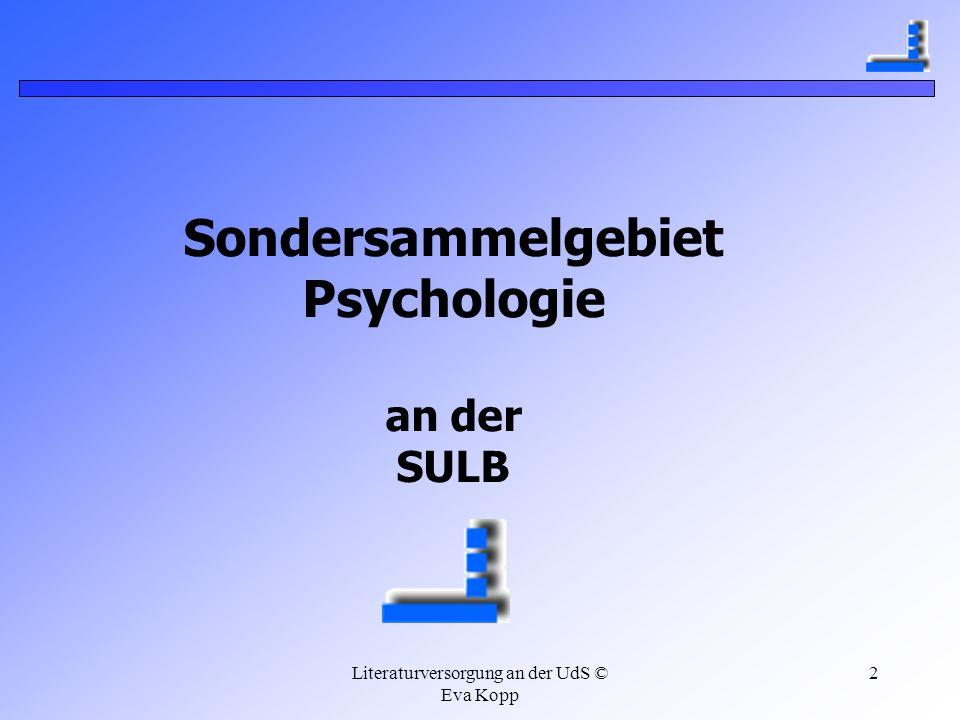 Literaturversorgung an der UdS © Eva Kopp 2 Sondersammelgebiet Psychologie an der SULB