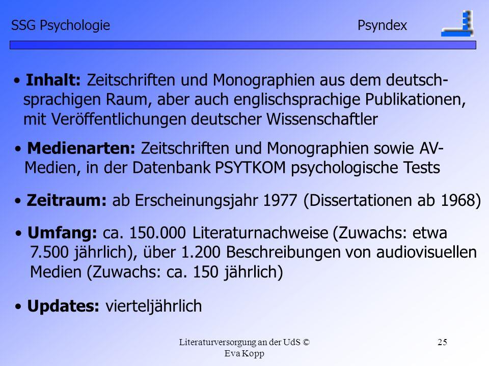 Literaturversorgung an der UdS © Eva Kopp 25 Inhalt: Zeitschriften und Monographien aus dem deutsch- sprachigen Raum, aber auch englischsprachige Publ