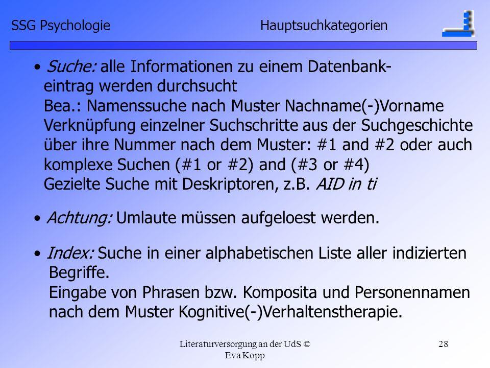 Literaturversorgung an der UdS © Eva Kopp 28 Suche: alle Informationen zu einem Datenbank- eintrag werden durchsucht Bea.: Namenssuche nach Muster Nac
