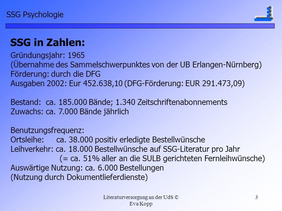Literaturversorgung an der UdS © Eva Kopp 3 SSG Psychologie SSG in Zahlen: Gründungsjahr: 1965 (Übernahme des Sammelschwerpunktes von der UB Erlangen-