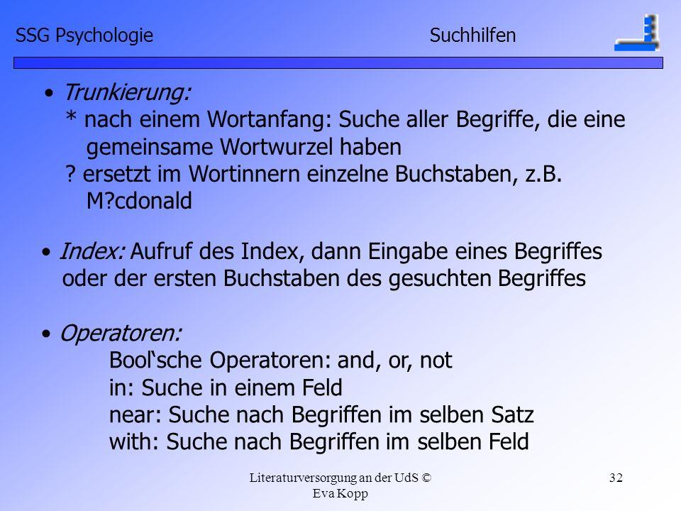 Literaturversorgung an der UdS © Eva Kopp 32 Trunkierung: * nach einem Wortanfang: Suche aller Begriffe, die eine gemeinsame Wortwurzel haben ? ersetz