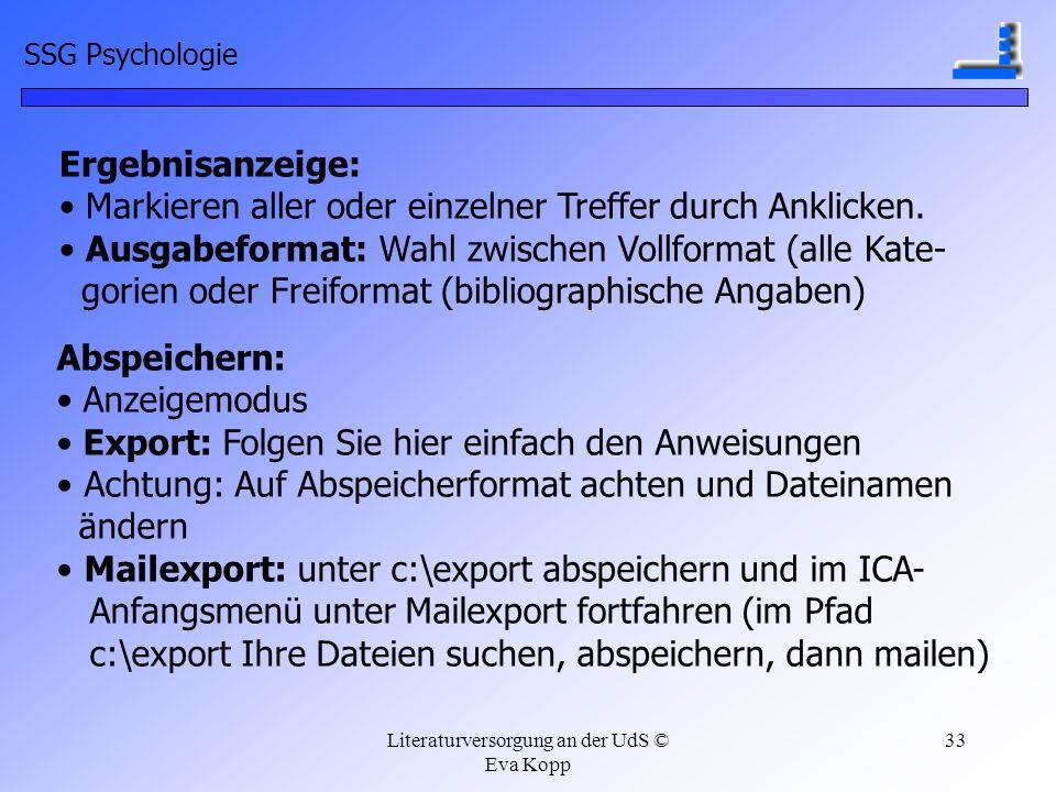 Literaturversorgung an der UdS © Eva Kopp 33 Ergebnisanzeige: Markieren aller oder einzelner Treffer durch Anklicken. Ausgabeformat: Wahl zwischen Vol