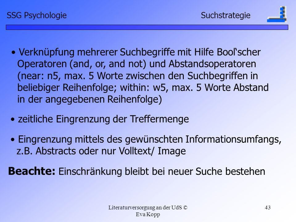 Literaturversorgung an der UdS © Eva Kopp 43 Verknüpfung mehrerer Suchbegriffe mit Hilfe Boolscher Operatoren (and, or, and not) und Abstandsoperatore