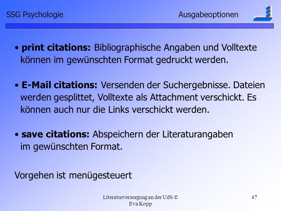Literaturversorgung an der UdS © Eva Kopp 47 save citations: Abspeichern der Literaturangaben im gewünschten Format. E-Mail citations: Versenden der S
