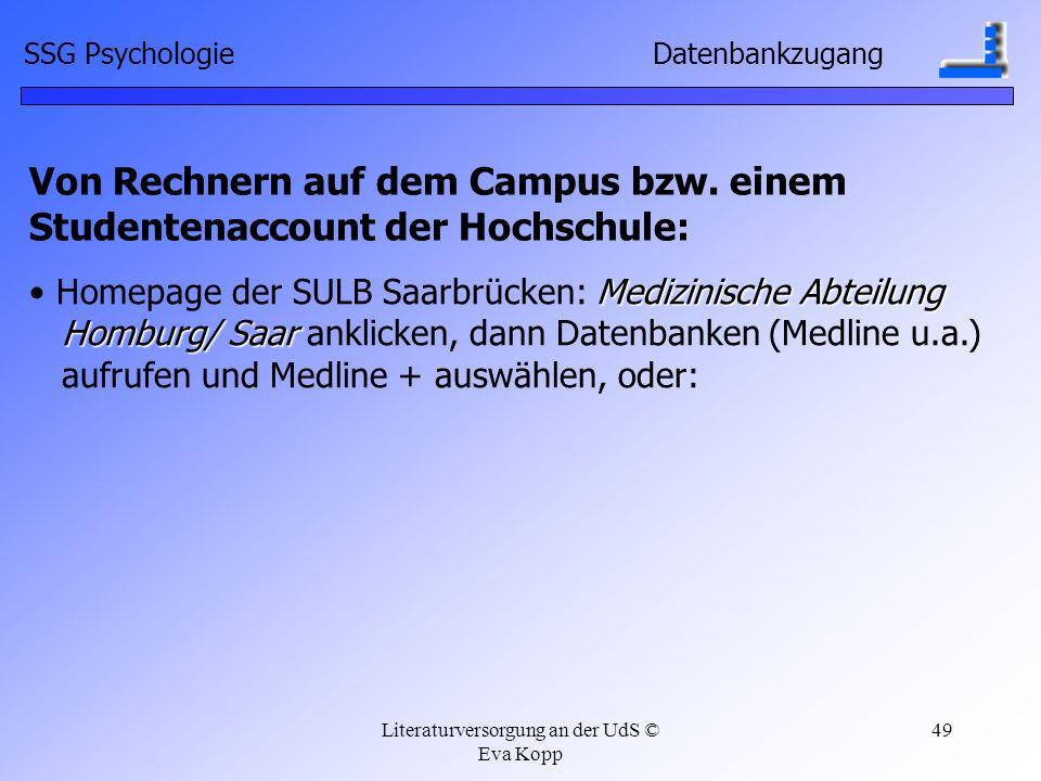 Literaturversorgung an der UdS © Eva Kopp 49 SSG Psychologie Datenbankzugang Von Rechnern auf dem Campus bzw. einem Studentenaccount der Hochschule: M