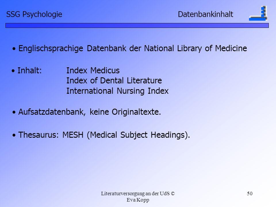 Literaturversorgung an der UdS © Eva Kopp 50 SSG Psychologie Datenbankinhalt Englischsprachige Datenbank der National Library of Medicine Aufsatzdaten