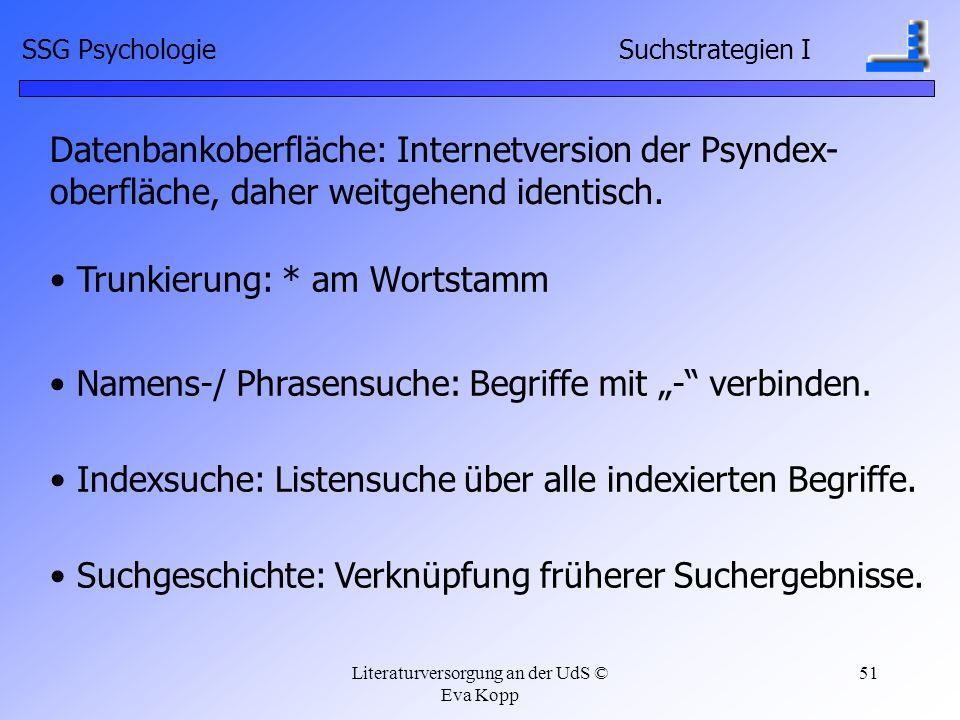 Literaturversorgung an der UdS © Eva Kopp 51 SSG Psychologie Suchstrategien I Trunkierung: * am Wortstamm Datenbankoberfläche: Internetversion der Psy
