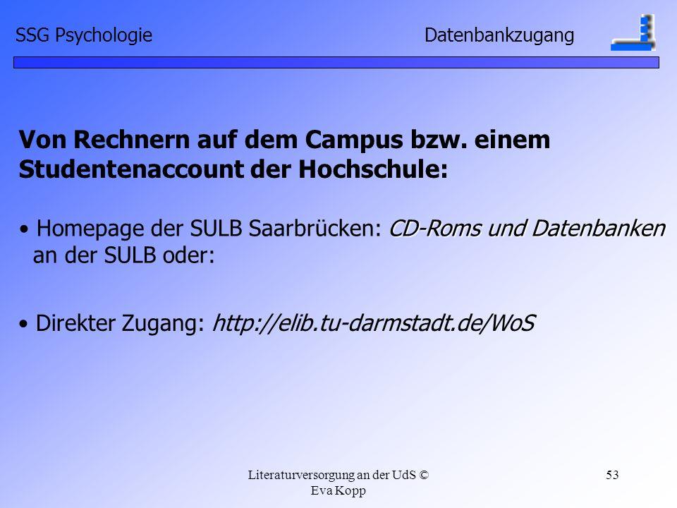 Literaturversorgung an der UdS © Eva Kopp 53 Von Rechnern auf dem Campus bzw. einem Studentenaccount der Hochschule: CD-Roms und Datenbanken Homepage