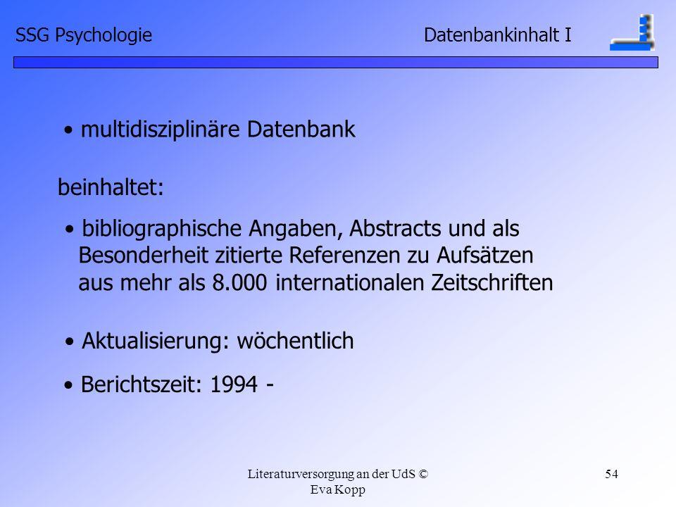 Literaturversorgung an der UdS © Eva Kopp 54 multidisziplinäre Datenbank beinhaltet: bibliographische Angaben, Abstracts und als Besonderheit zitierte