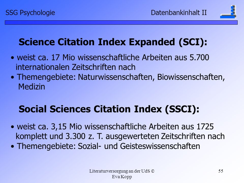Literaturversorgung an der UdS © Eva Kopp 55 Science Citation Index Expanded (SCI): weist ca.