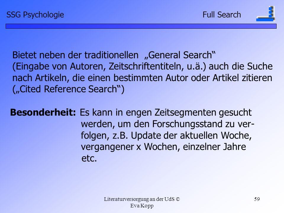 Literaturversorgung an der UdS © Eva Kopp 59 Bietet neben der traditionellen General Search (Eingabe von Autoren, Zeitschriftentiteln, u.ä.) auch die