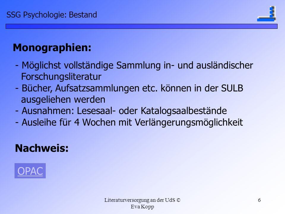 Literaturversorgung an der UdS © Eva Kopp 6 Monographien: - Möglichst vollständige Sammlung in- und ausländischer Forschungsliteratur - Bücher, Aufsat