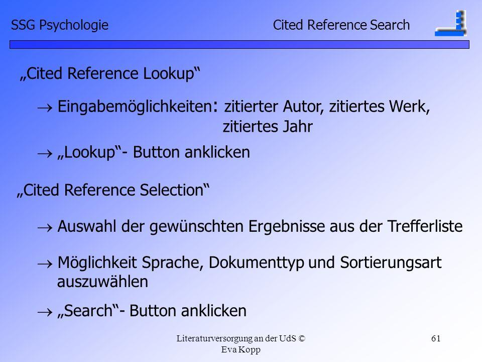 Literaturversorgung an der UdS © Eva Kopp 61 Cited Reference Lookup Eingabemöglichkeiten : zitierter Autor, zitiertes Werk, zitiertes Jahr Lookup- But
