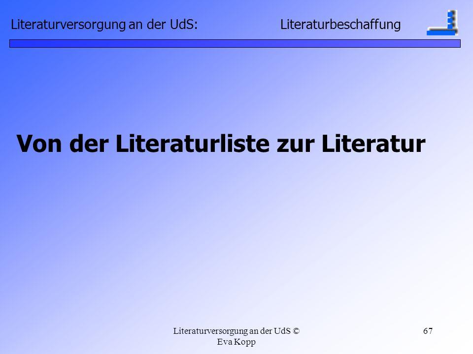 Literaturversorgung an der UdS © Eva Kopp 67 Von der Literaturliste zur Literatur Literaturversorgung an der UdS: Literaturbeschaffung