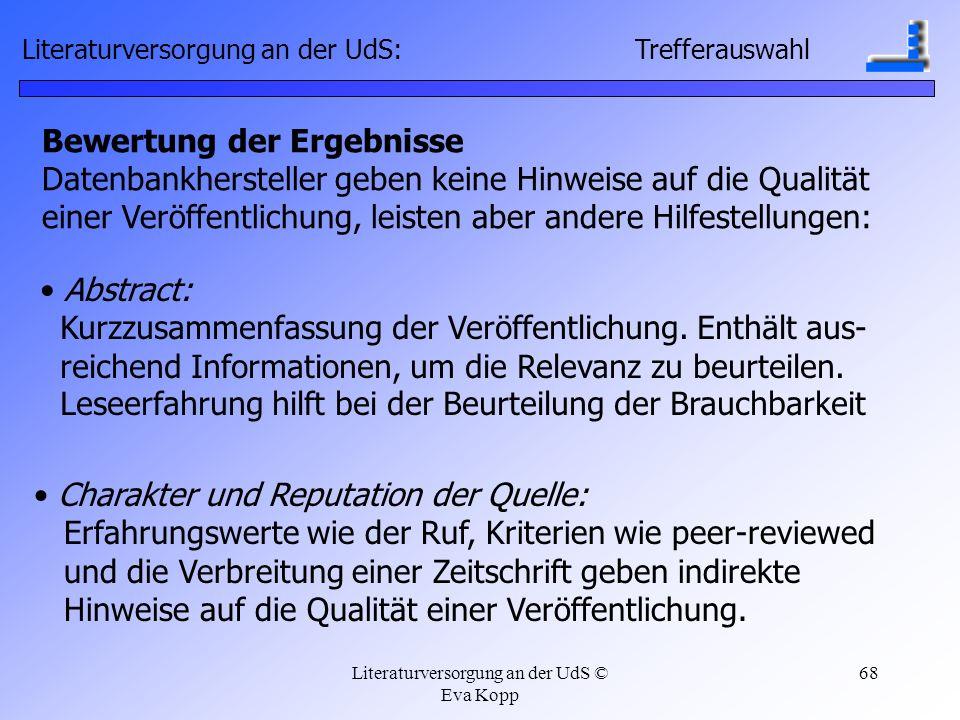 Literaturversorgung an der UdS © Eva Kopp 68 Bewertung der Ergebnisse Datenbankhersteller geben keine Hinweise auf die Qualität einer Veröffentlichung
