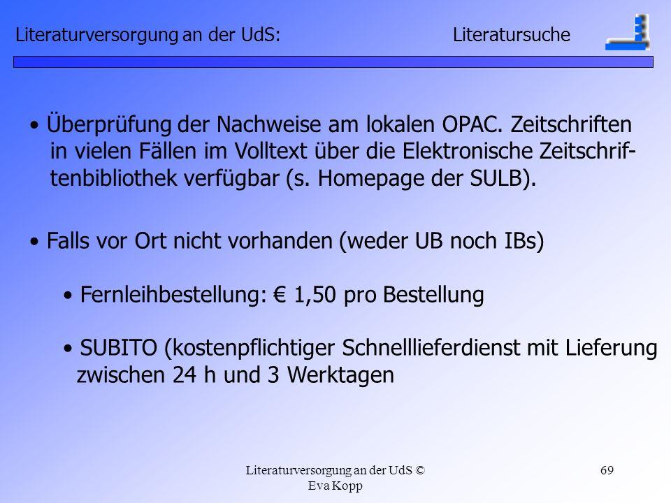 Literaturversorgung an der UdS © Eva Kopp 69 Überprüfung der Nachweise am lokalen OPAC. Zeitschriften in vielen Fällen im Volltext über die Elektronis