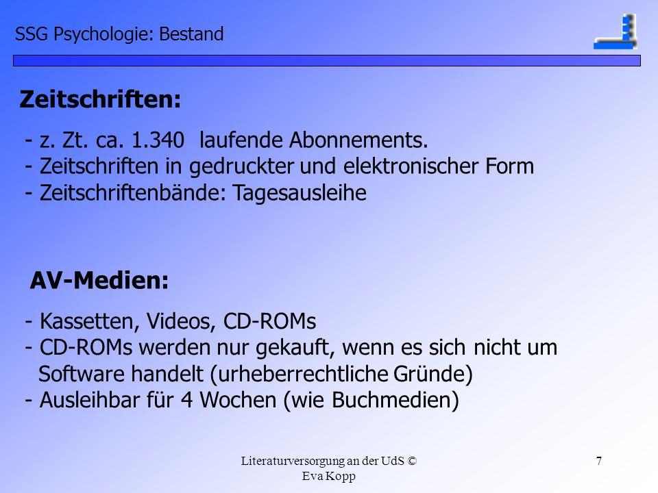 Literaturversorgung an der UdS © Eva Kopp 7 SSG Psychologie: Bestand Zeitschriften: - z. Zt. ca. 1.340 laufende Abonnements. - Zeitschriften in gedruc