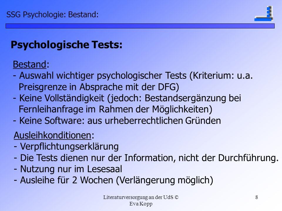 Literaturversorgung an der UdS © Eva Kopp 8 SSG Psychologie: Bestand: Psychologische Tests: Bestand: - Auswahl wichtiger psychologischer Tests (Kriter