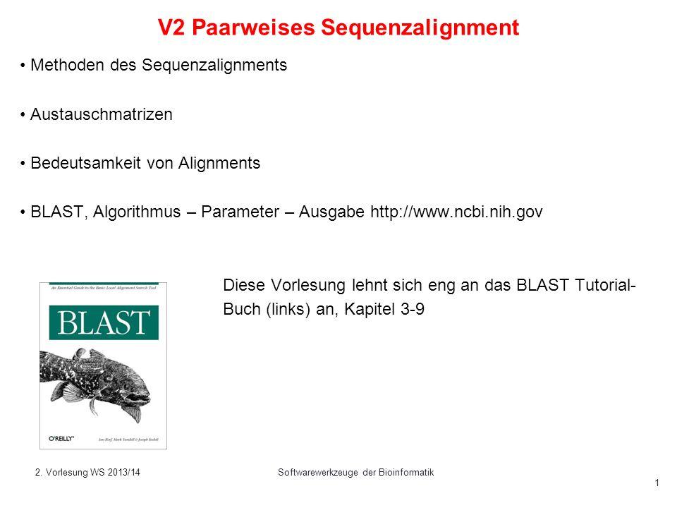 2. Vorlesung WS 2013/14Softwarewerkzeuge der Bioinformatik 1 V2 Paarweises Sequenzalignment Methoden des Sequenzalignments Austauschmatrizen Bedeutsam