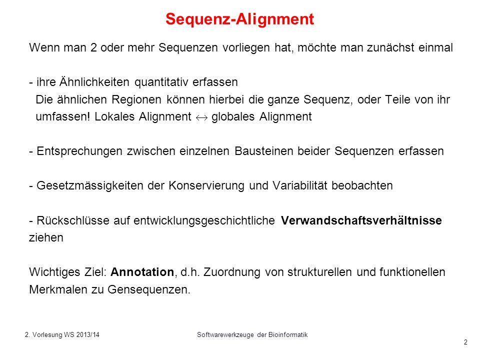 Softwarewerkzeuge der Bioinformatik 2 Sequenz-Alignment Wenn man 2 oder mehr Sequenzen vorliegen hat, möchte man zunächst einmal - ihre Ähnlichkeiten