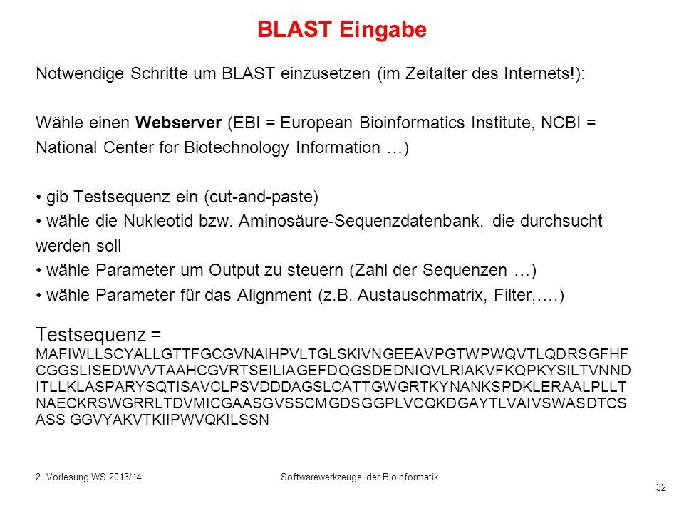 Softwarewerkzeuge der Bioinformatik 32 BLAST Eingabe Notwendige Schritte um BLAST einzusetzen (im Zeitalter des Internets!): Wähle einen Webserver (EB